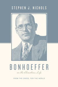 Why Bonhoeffer? - Bonhoeffer on the Christian Life Review