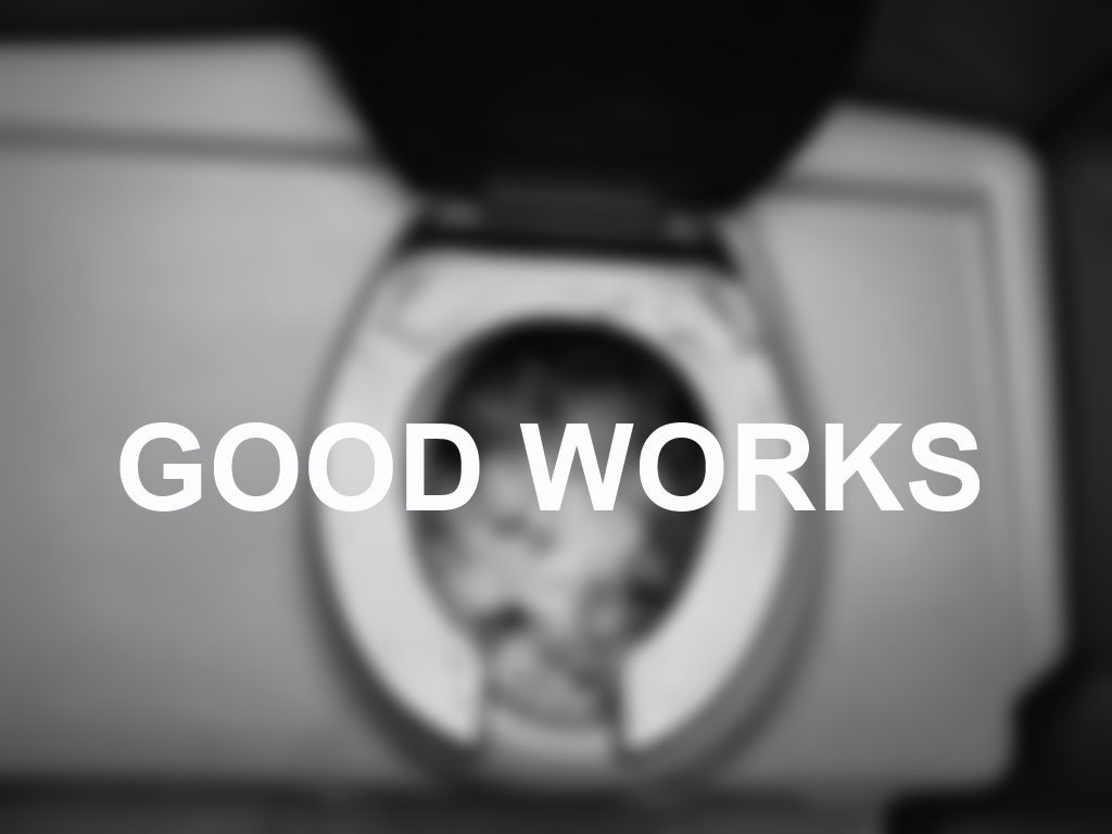 Good Works Are Poop.